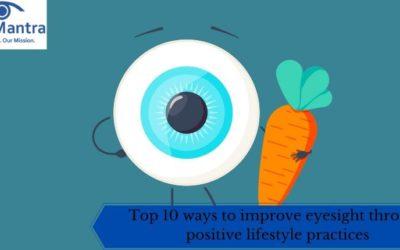 Top 10 Ways To Improve Eyesight Through Positive Lifestyle Practices