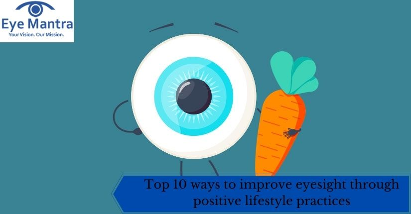 Top 10 ways to improve eyesight through positive lifestyle practices