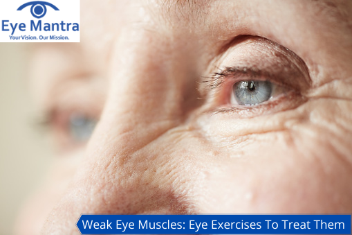 Weak Eye Muscles: Best Exercises To Treat Them
